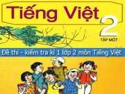 Đáp án đề thi học kì 1 lớp 2 môn Tiếng Việt có đáp án năm 2016 – 2017