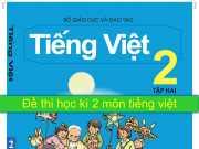 Giới thiệu đề thi môn Tiếng Việt lớp 2 cuối kì 2 mới nhất 2017