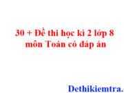 30 đề thi – kiểm tra học kì 2 lớp 8 toán trên cả nước có đáp án trên Dethikiemtra.com