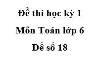 Đề số 18 Đề kiểm tra học kì 1 Toán 6: Tính: A = 200 – 188: [26 – (32.10 – 78).5]