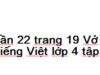 Chính tả – Tuần 22 trang 19 Vở bài tập Tiếng Việt lớp 4 tập 2: Chọn chữ viết đúng chính tả trong ngoặc đơn, điền vào chỗ trống để hoàn chỉnh bài văn sau