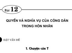 Bài 12. Quyền và nghĩa vụ của công dân trong hôn nhân – GDCD 9 : Em quan niệm thế nào về tình yêu, về tuổi kết hôn,