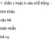 Chính tả – Tuần 1 trang 2 VBT Tiếng Việt 2 tập 1: Điền c hoặc k vào chỗ trống: Kim khâu, cậu bé, kiên nhẫn