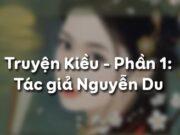 Soạn bài Truyện Kiều (tác giả) ngắn gọn nhất Văn 10: Nhận xét cuộc đời Nguyễn Du?