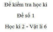[Đề 1] Đề kiểm tra học kì 2 Vật lí 6: Câu nào dưới đây nói về tác dụng của ròng rọc là đúng?