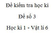 Đề thi học kì 1 Vật lí 6 Đề 3: Trong các số liệu sau đây, số liệu nào chỉ khối lượng của hàng hóa?