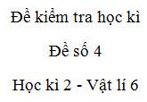 Đề kiểm tra học kì 2 Vật lí 6- Đề 4: Lực kéo vật lên trực tiếp sẽ như thế nào so với lực kéo vật lên khi dùng ròng rọc động?