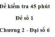[Đề 1]Kiểm tra 45 phút Chương 2 Số học 6: Tính A = 625 – (61 – 17).12 + (27 + 27) : 17