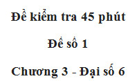 Đề số 1 Kiểm tra 45 phút Số học 6 chương 3: Chứng minh rằng mọi số tự nhiên n thì