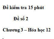 Đề kiểm tra 15 phút lớp 12 môn Hóa Chương 3: Tính chất nào cho dưới đây luôn có ở các amino axit?