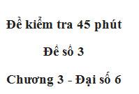 Kiểm tra 45 phút Số học 6 chương 3 Đề số 3: Số thứ 11 của dãy số là bao nhiêu ?
