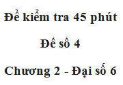 [Đề 4] Kiểm tra 45 phút Chương 2 Số học 6 : Tìm x, biết |2x – 5| = 1