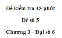 Đề 5 Đề kiểm tra1 tiết Số học 6 chương 3: Hãy chỉ ra quy luật của dãy số