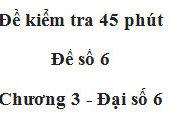 Kiểm tra 45 phút- Chương 3 Số học 6 [Đề 6]: Tìm số nguyên x biết 15 x là số nguyên âm lớn nhất