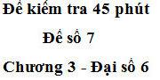 [Đề số 7] Kiểm tra 1 tiết Chương 3 Số học 6: Số thứ 13 là bao nhiêu ?
