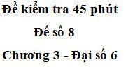Bài kiểm tra 45 phút Chương 3 Số học 6 [Đề 8]: Tìm ƯCLN của các cặp số sau đây